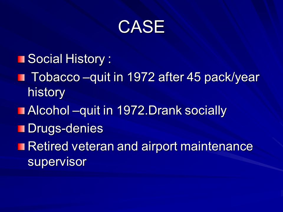 CASE Social History : Tobacco –quit in 1972 after 45 pack/year history