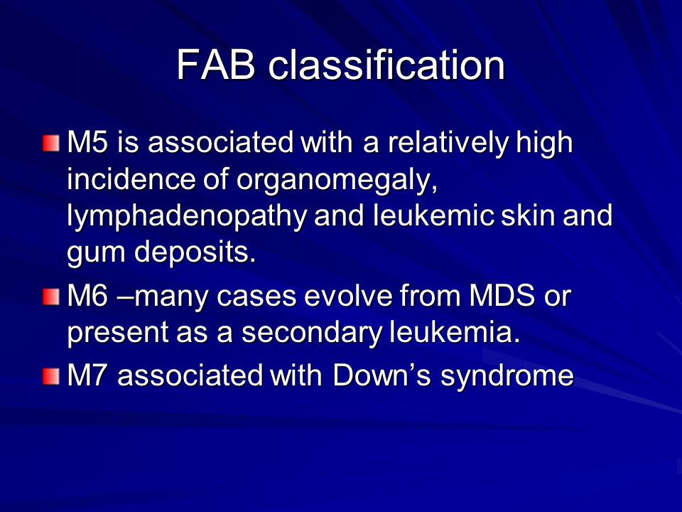 FAB classification M5 is associated with a relatively high incidence of organomegaly, lymphadenopathy and leukemic skin and gum deposits.
