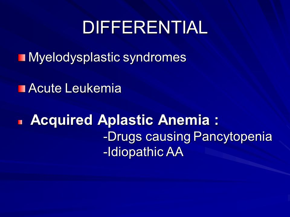 DIFFERENTIAL Myelodysplastic syndromes Acute Leukemia