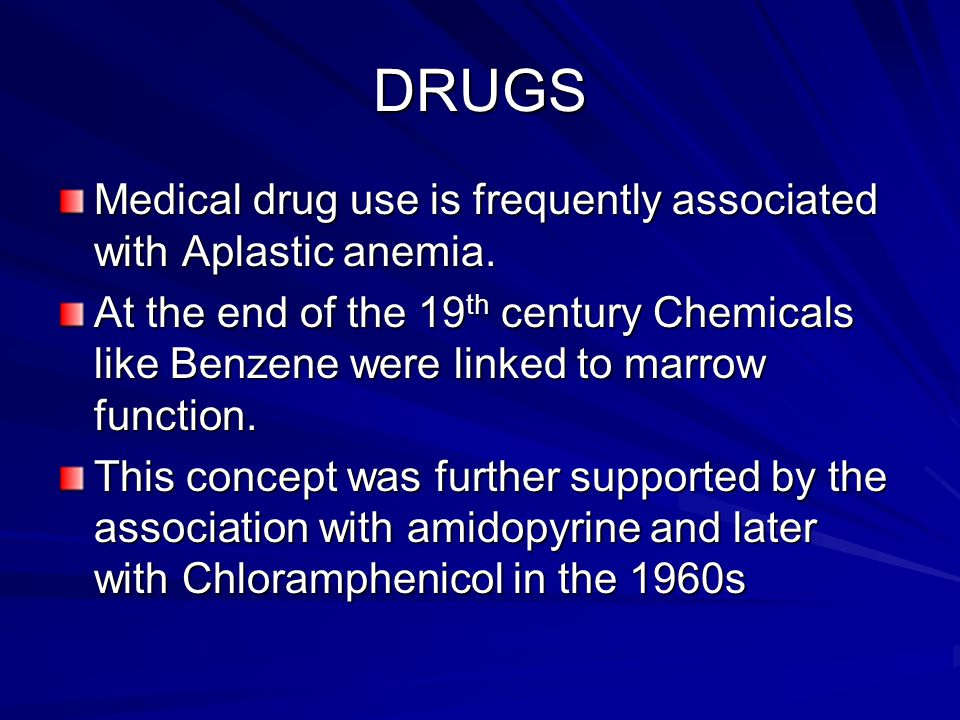 DRUGS Medical drug use is frequently associated with Aplastic anemia.