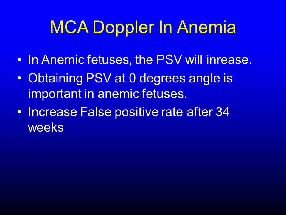 MCA Doppler In Anemia In Anemic fetuses, the PSV will inrease.