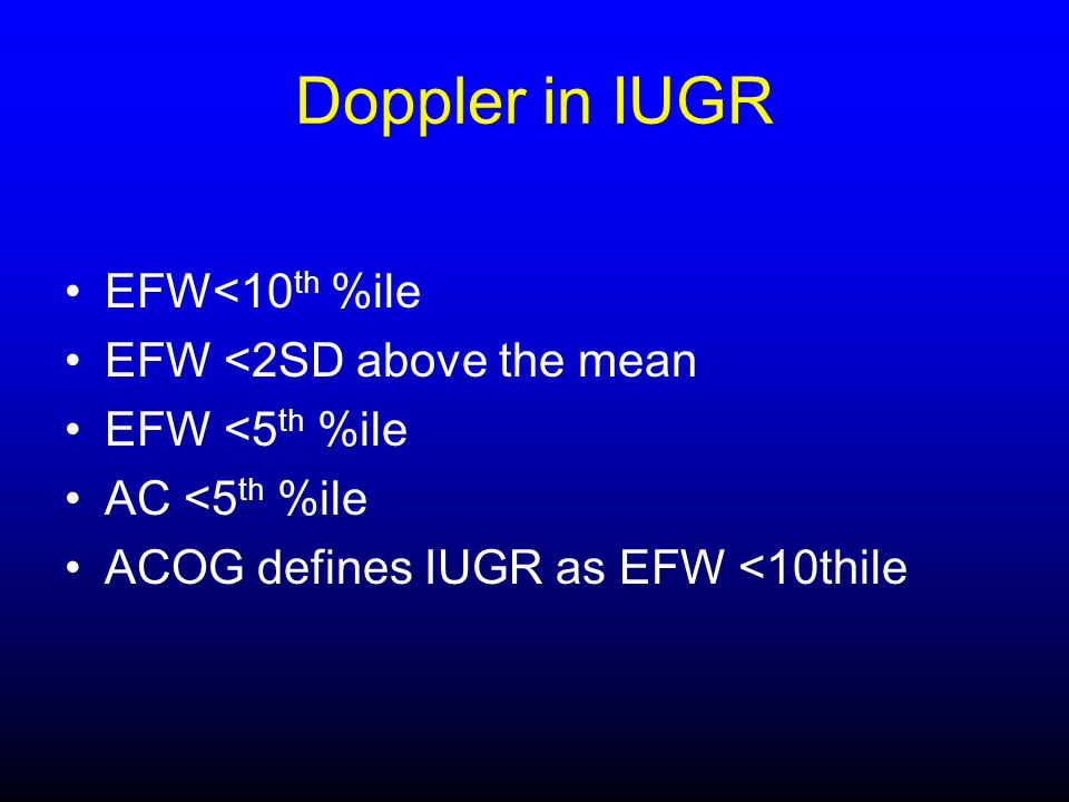 Doppler in IUGR EFW<10th %ile EFW <2SD above the mean