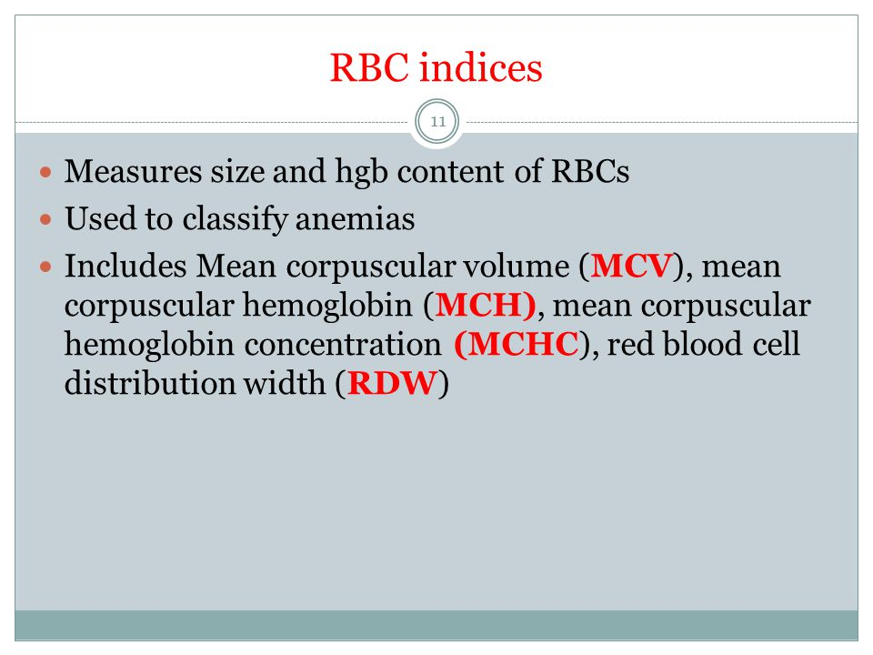 RBC indices Measures size and hgb content of RBCs