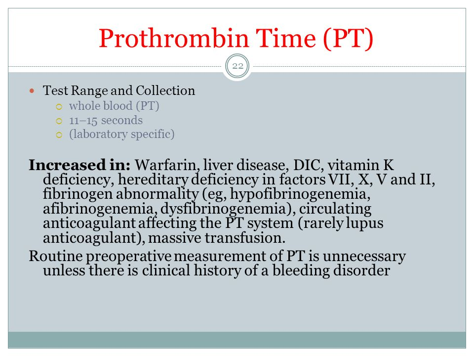 Prothrombin Time (PT) Test Range and Collection. whole blood (PT) 11–15 seconds. (laboratory specific)