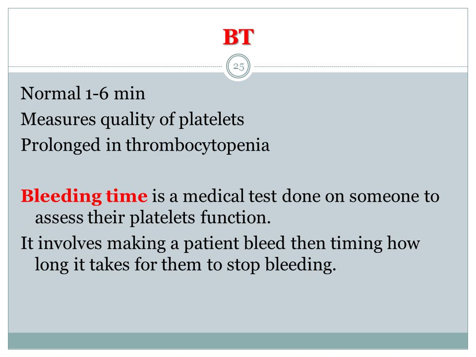 BT Normal 1-6 min Measures quality of platelets