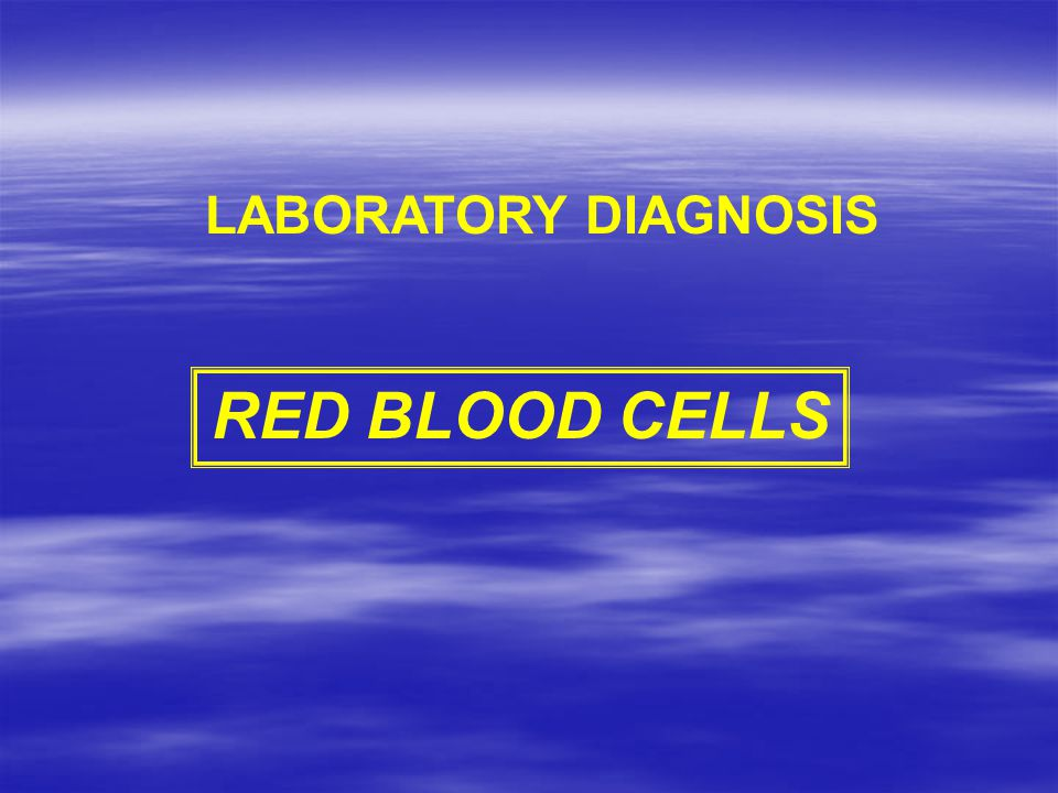 LABORATORY DIAGNOSIS RED BLOOD CELLS