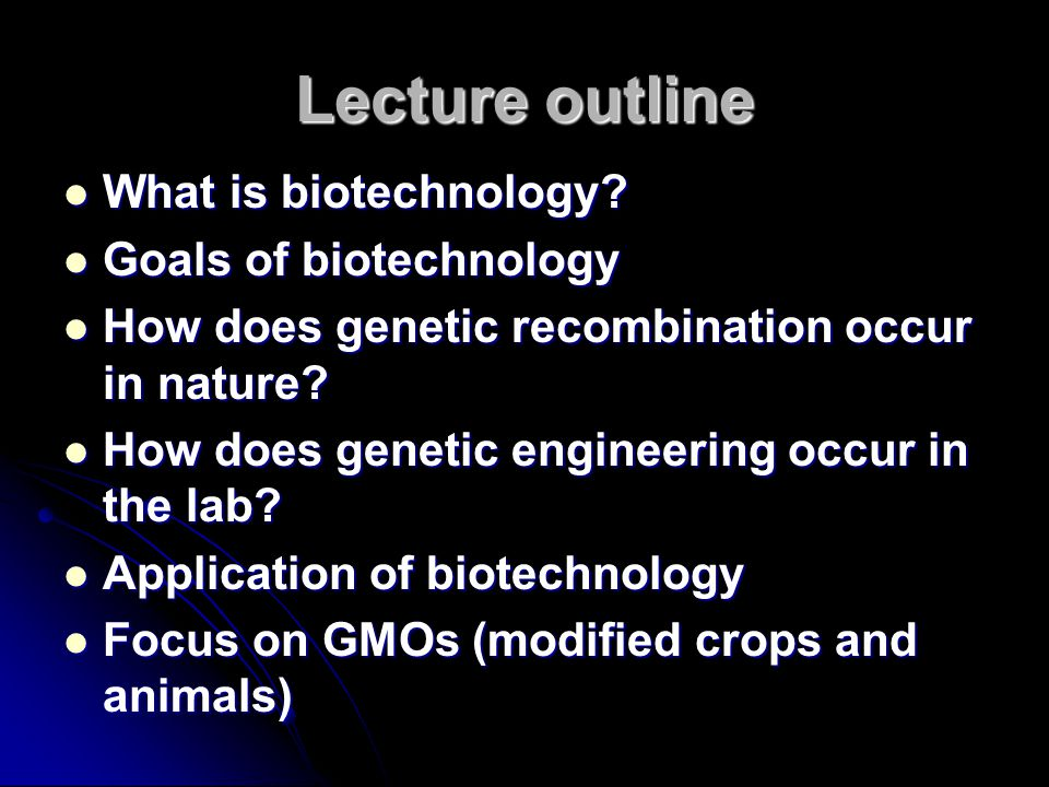 Lecture outline What is biotechnology Goals of biotechnology