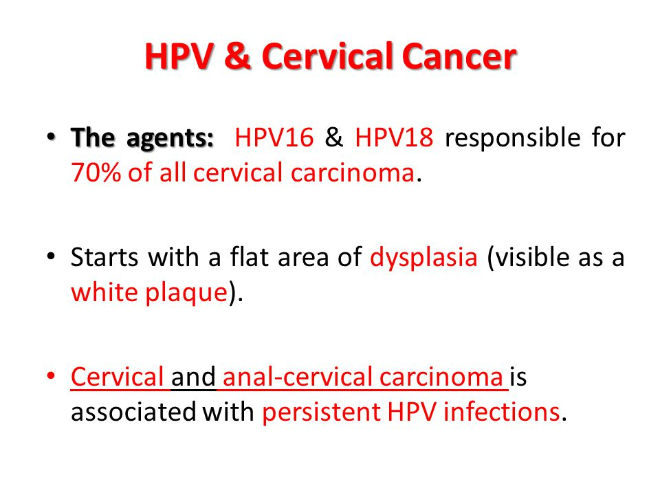 HPV & Cervical Cancer The agents: HPV16 & HPV18 responsible for 70% of all cervical carcinoma.