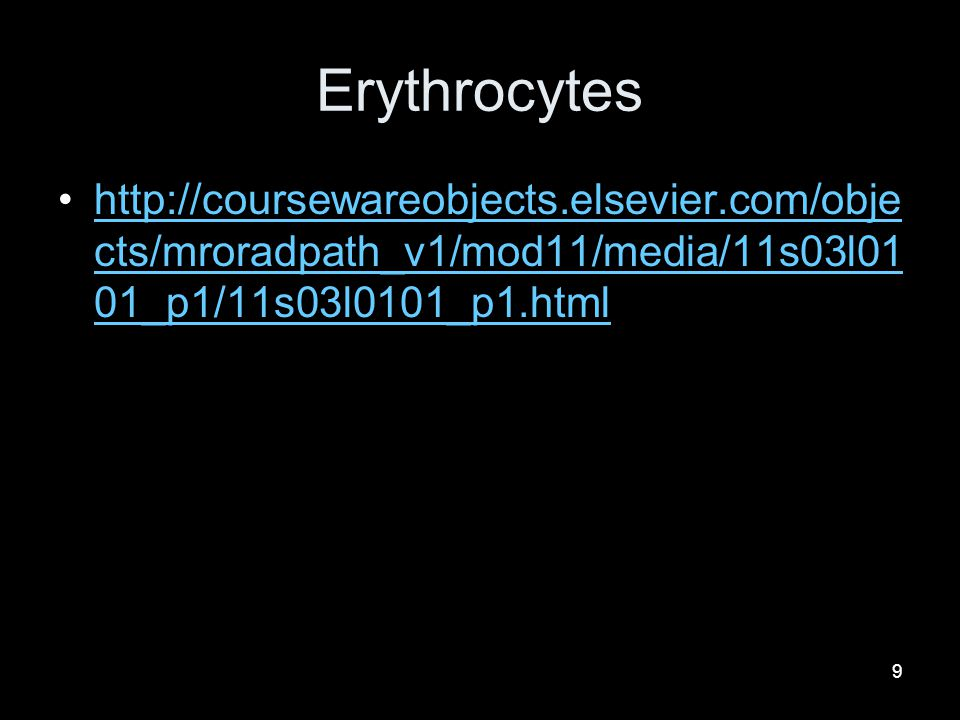 Erythrocytes http://coursewareobjects.elsevier.com/objects/mroradpath_v1/mod11/media/11s03l0101_p1/11s03l0101_p1.html.