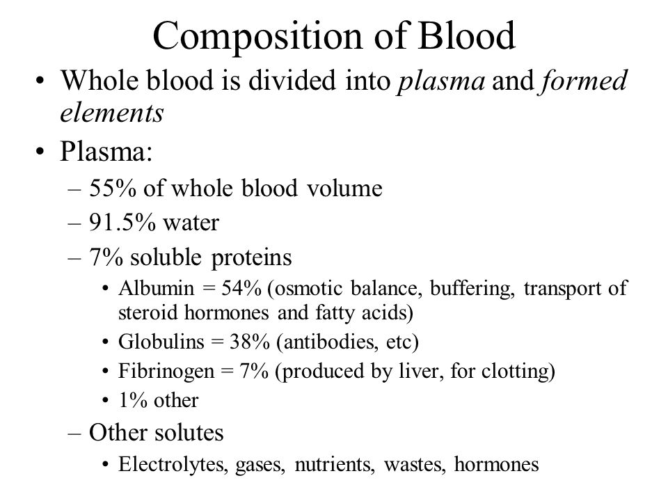 Composition of Blood Whole blood is divided into plasma and formed elements. Plasma: 55% of whole blood volume.