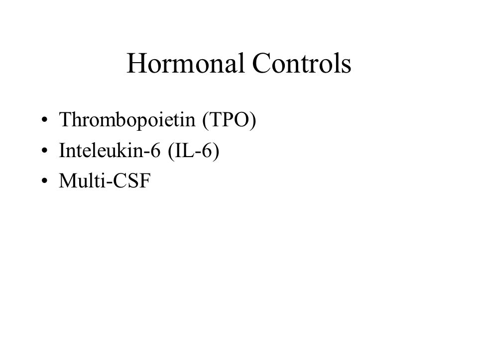 Hormonal Controls Thrombopoietin (TPO) Inteleukin-6 (IL-6) Multi-CSF