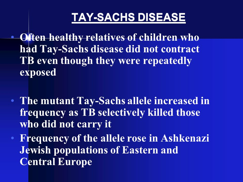TAY-SACHS DISEASE Often healthy relatives of children who had Tay-Sachs disease did not contract TB even though they were repeatedly exposed.