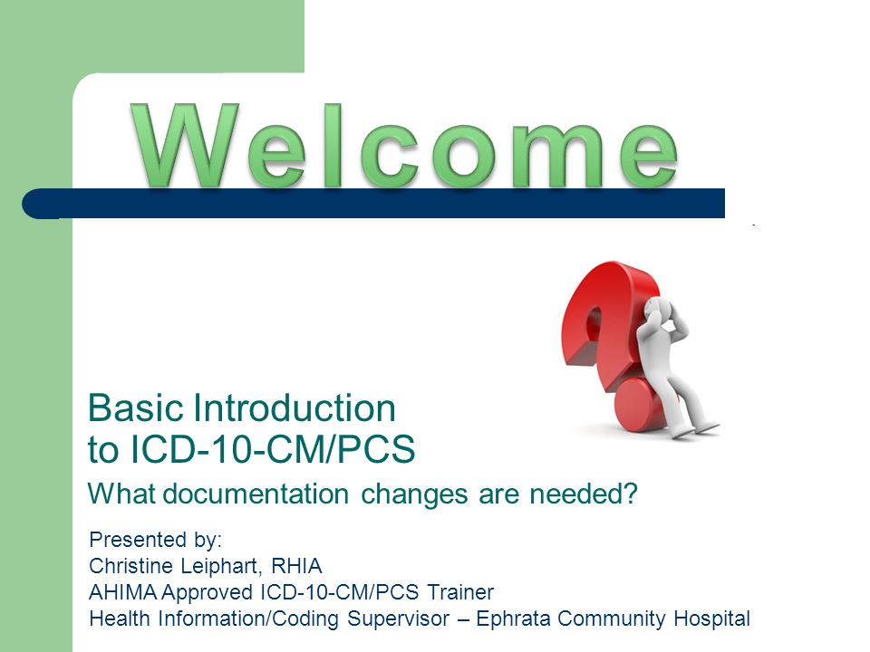 Welcome Basic Introduction to ICD-10-CM/PCS