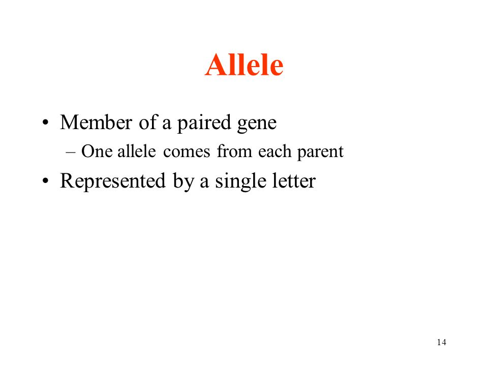 Allele Member of a paired gene Represented by a single letter