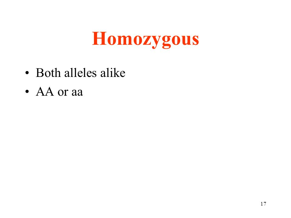Homozygous Both alleles alike AA or aa