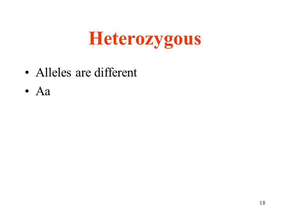 Heterozygous Alleles are different Aa