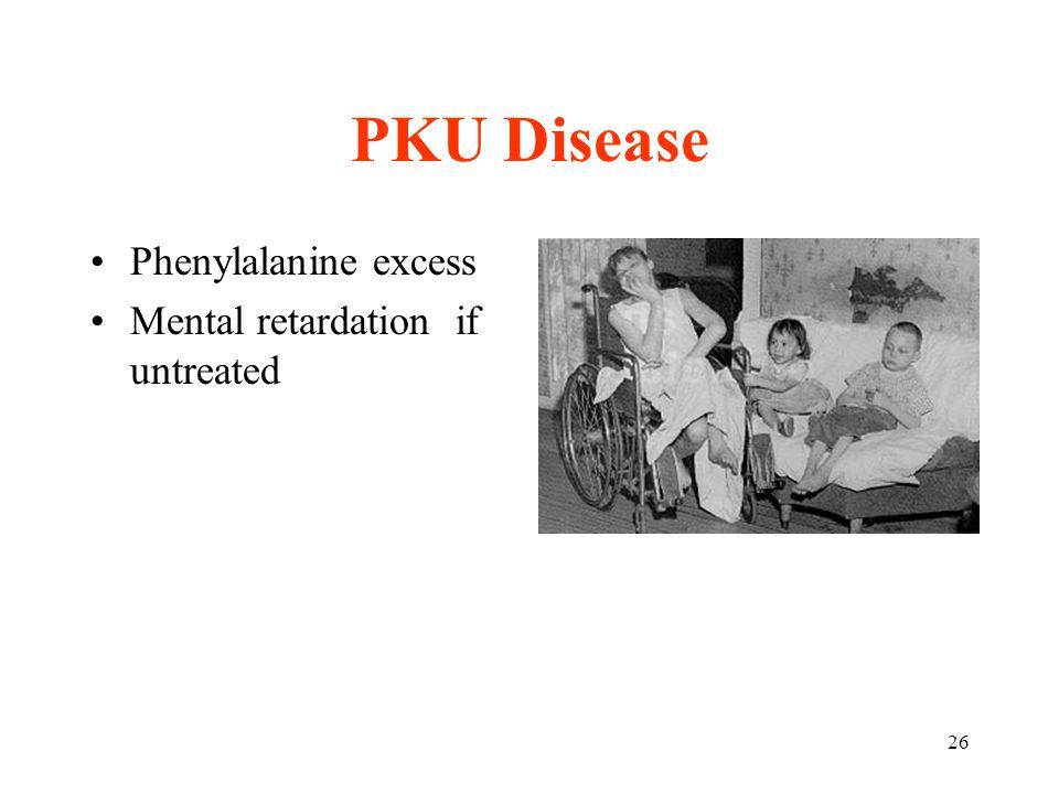 PKU Disease Phenylalanine excess Mental retardation if untreated
