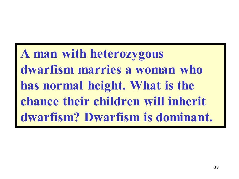 A man with heterozygous dwarfism marries a woman who has normal height