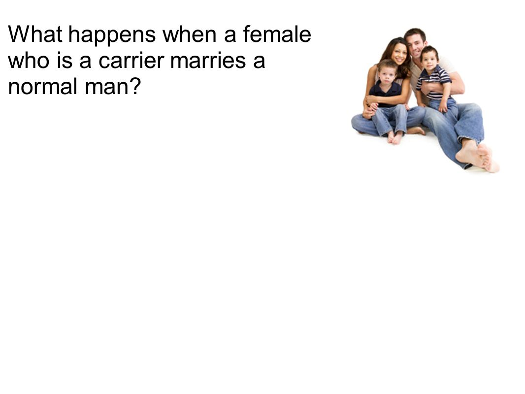 What happens when a female who is a carrier marries a normal man