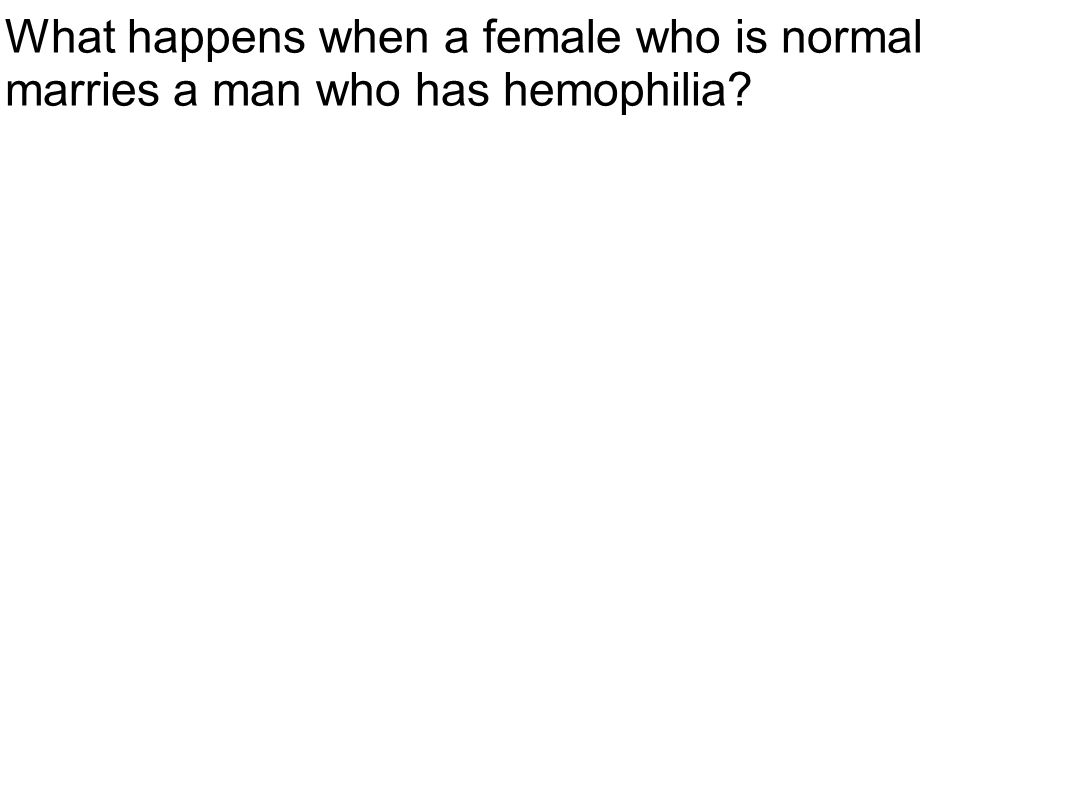 What happens when a female who is normal marries a man who has hemophilia
