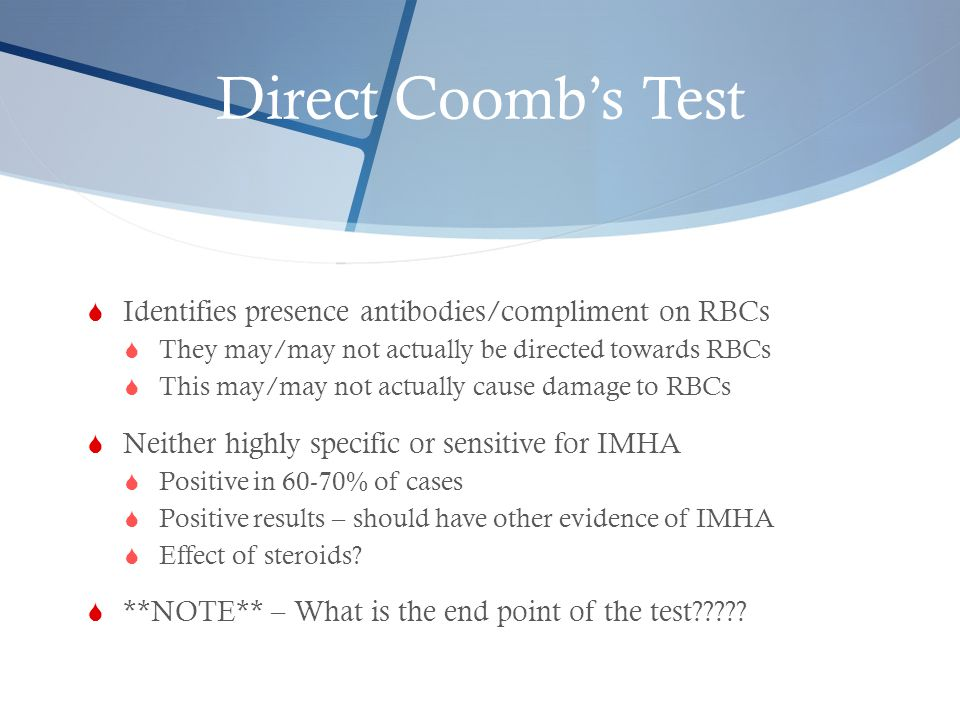 Direct Coomb's Test Identifies presence antibodies/compliment on RBCs