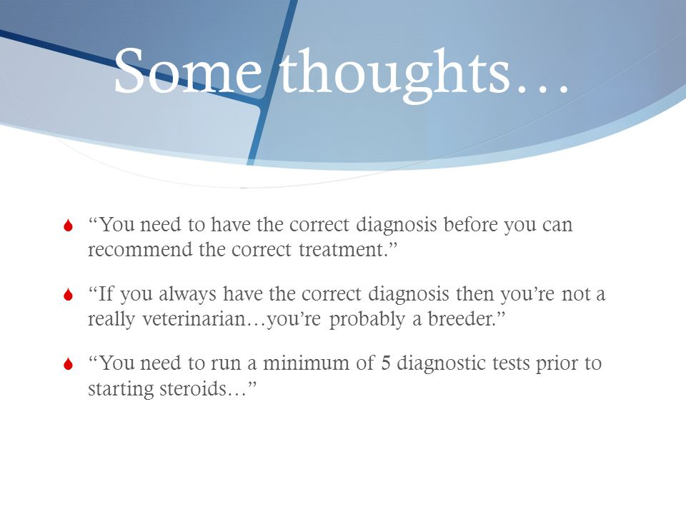 Some thoughts… You need to have the correct diagnosis before you can recommend the correct treatment.