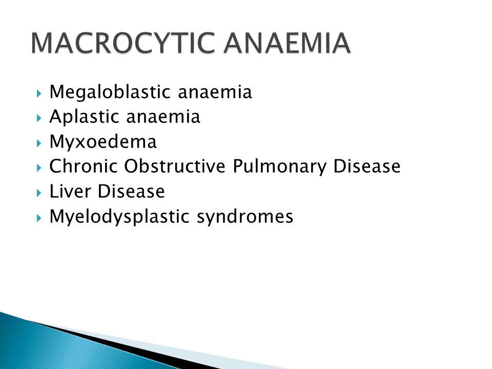 MACROCYTIC ANAEMIA Megaloblastic anaemia Aplastic anaemia Myxoedema