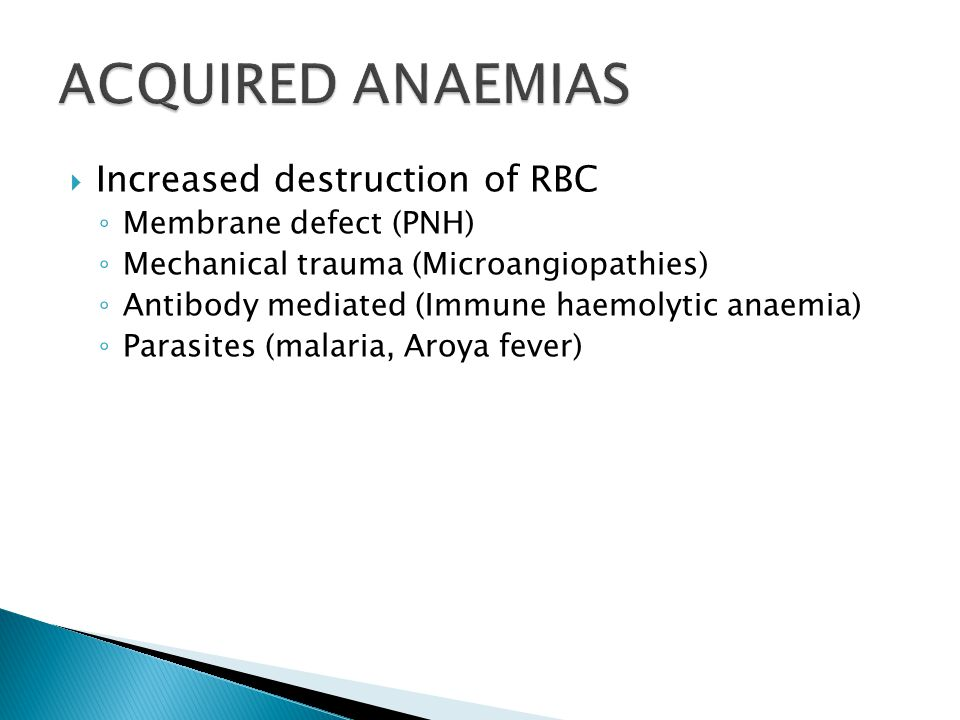 ACQUIRED ANAEMIAS Increased destruction of RBC Membrane defect (PNH)