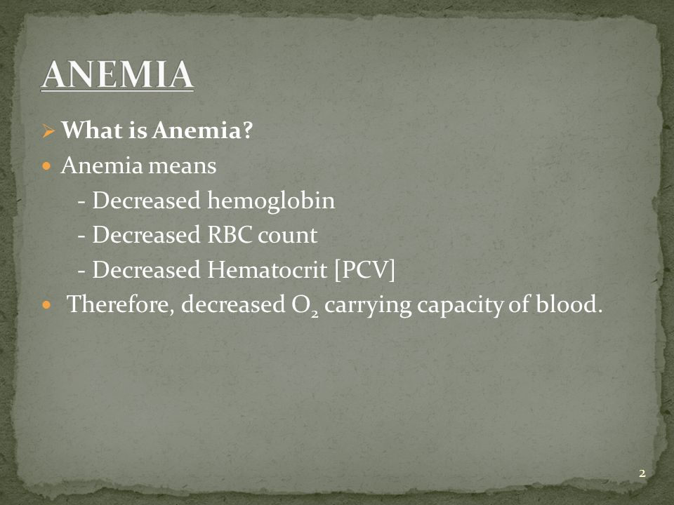 ANEMIA What is Anemia Anemia means - Decreased hemoglobin