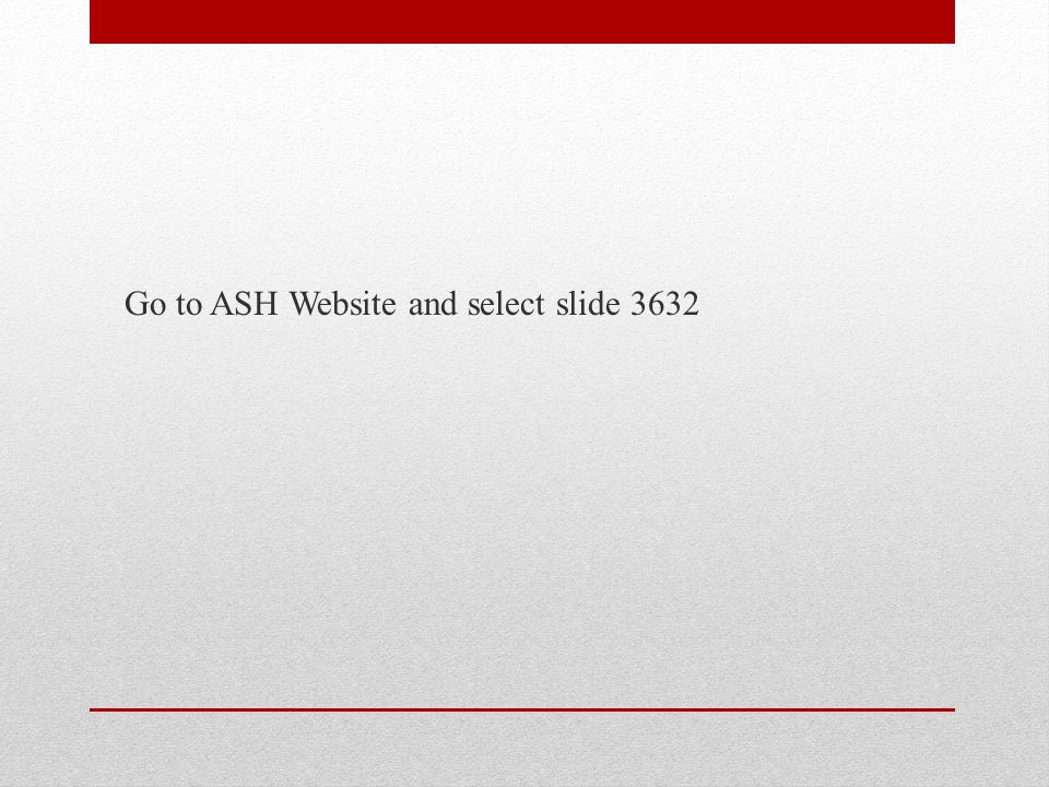 Go to ASH Website and select slide 3632
