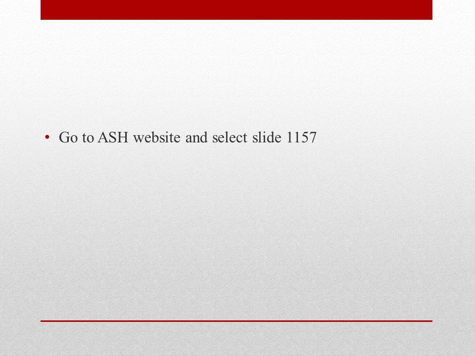 Go to ASH website and select slide 1157