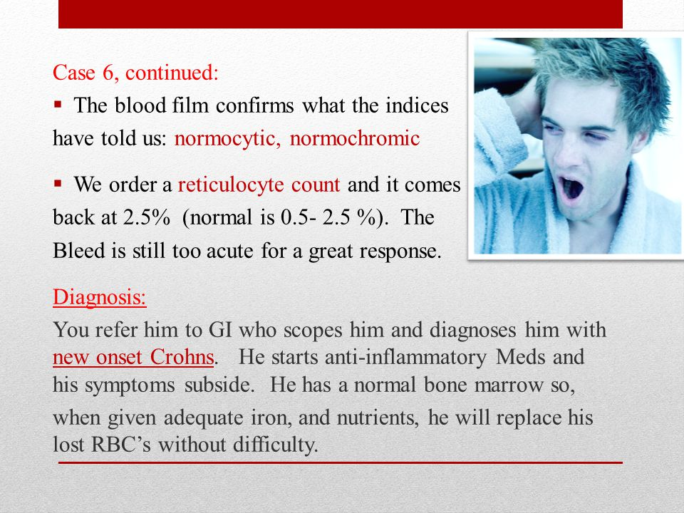 Case 6, continued: The blood film confirms what the indices. have told us: normocytic, normochromic.