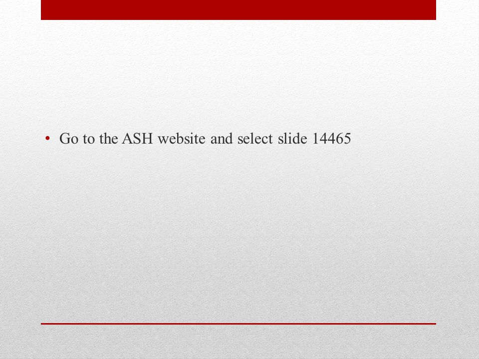 Go to the ASH website and select slide 14465