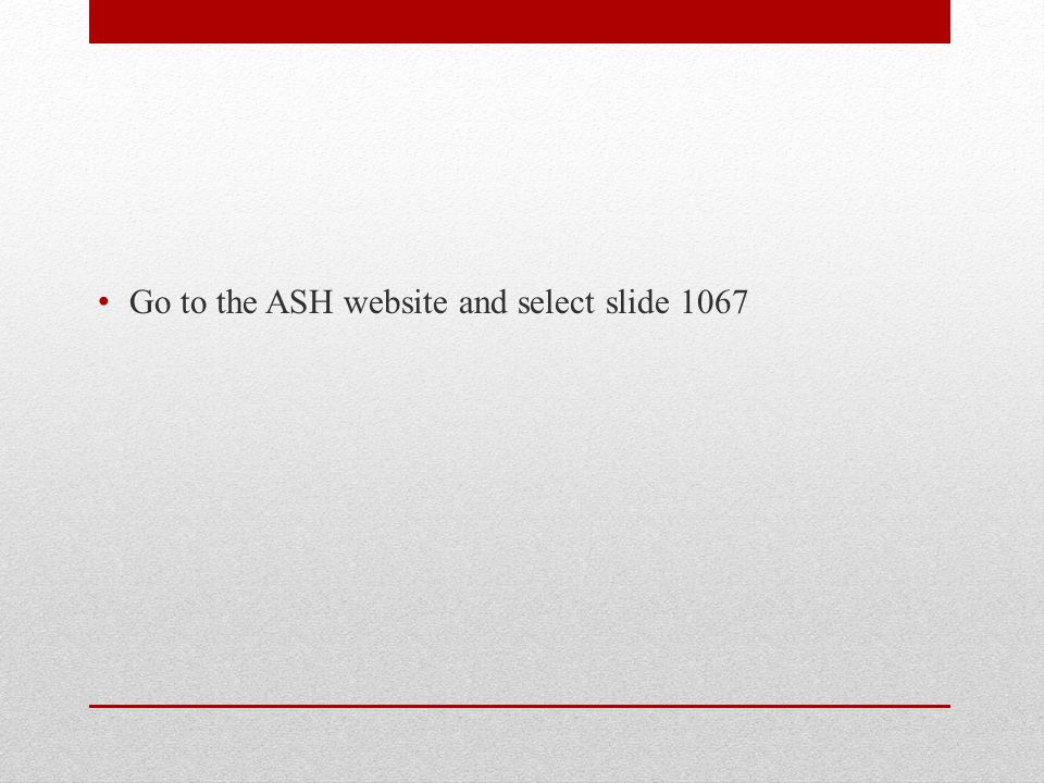 Go to the ASH website and select slide 1067