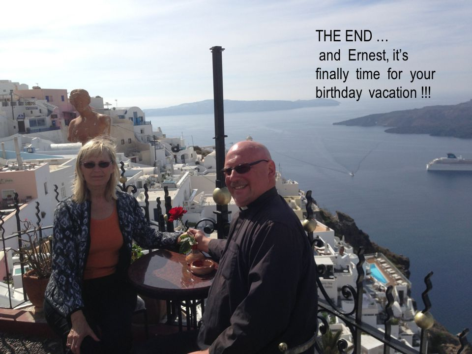 THE END … and Ernest, it's finally time for your birthday vacation !!!