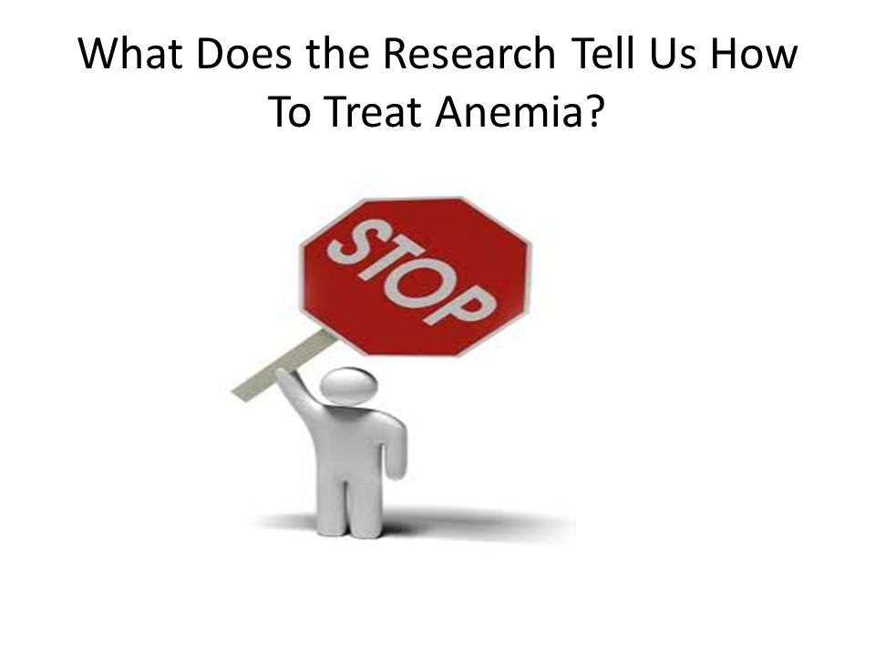 What Does the Research Tell Us How To Treat Anemia