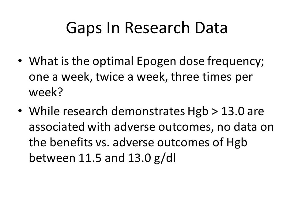 Gaps In Research Data What is the optimal Epogen dose frequency; one a week, twice a week, three times per week