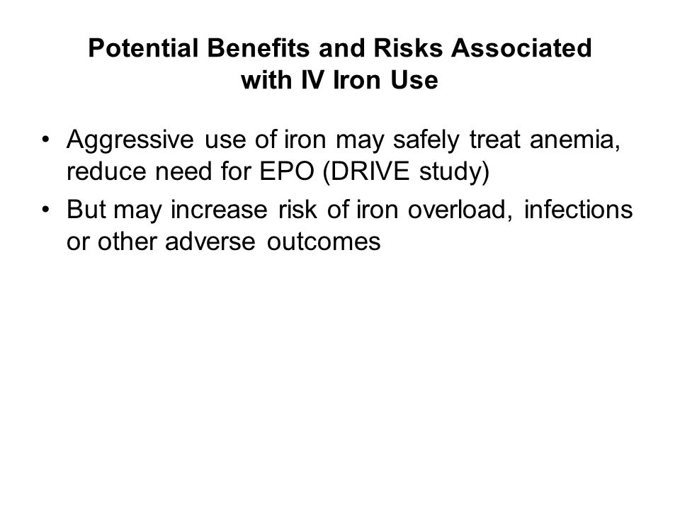 Potential Benefits and Risks Associated with IV Iron Use
