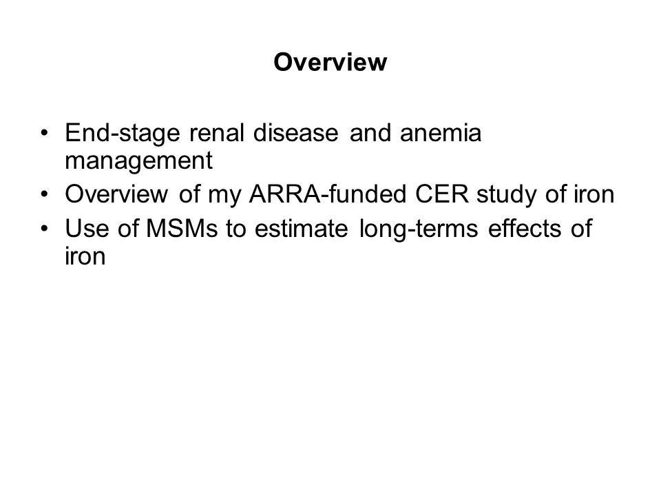 Overview End-stage renal disease and anemia management. Overview of my ARRA-funded CER study of iron.
