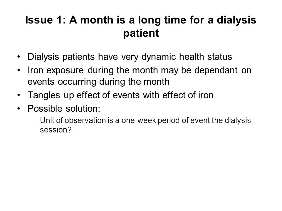 Issue 1: A month is a long time for a dialysis patient