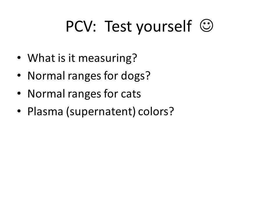 PCV: Test yourself  What is it measuring Normal ranges for dogs