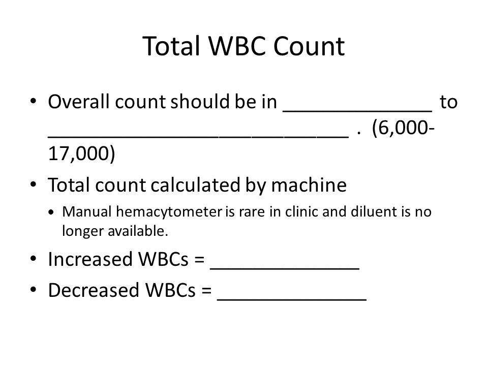 Total WBC Count Overall count should be in ______________ to ____________________________ . (6,000-17,000)
