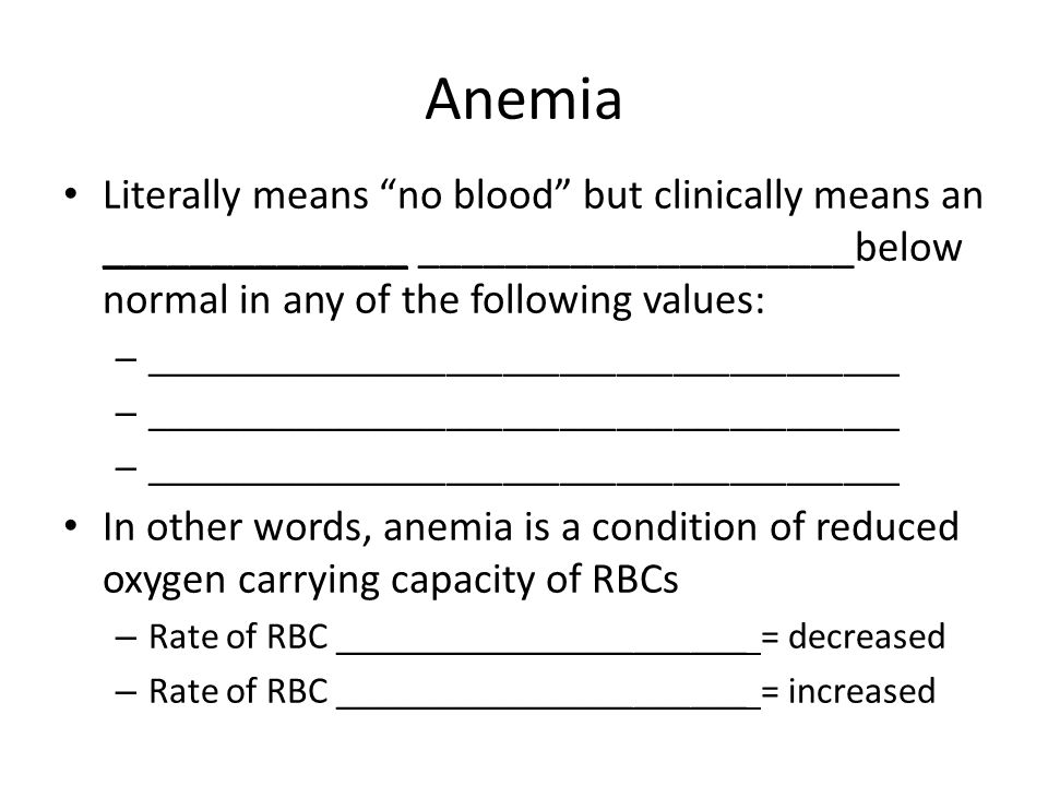 Anemia Literally means no blood but clinically means an ______________ ____________________below normal in any of the following values: