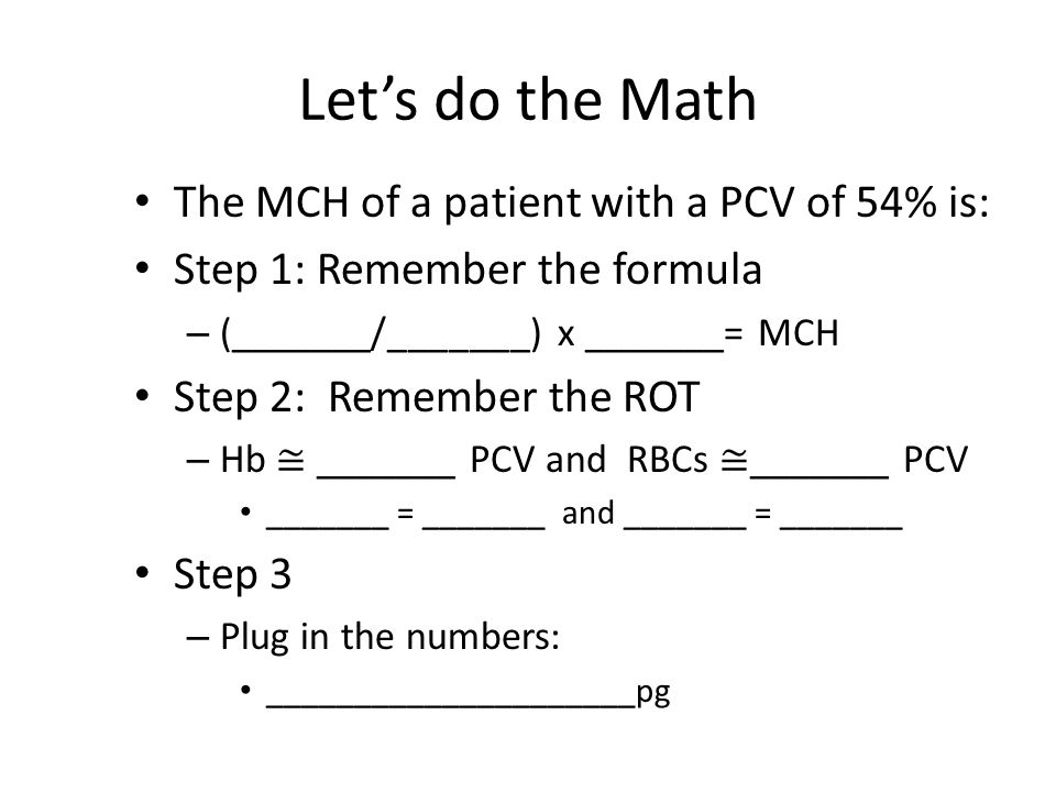 Let's do the Math The MCH of a patient with a PCV of 54% is:
