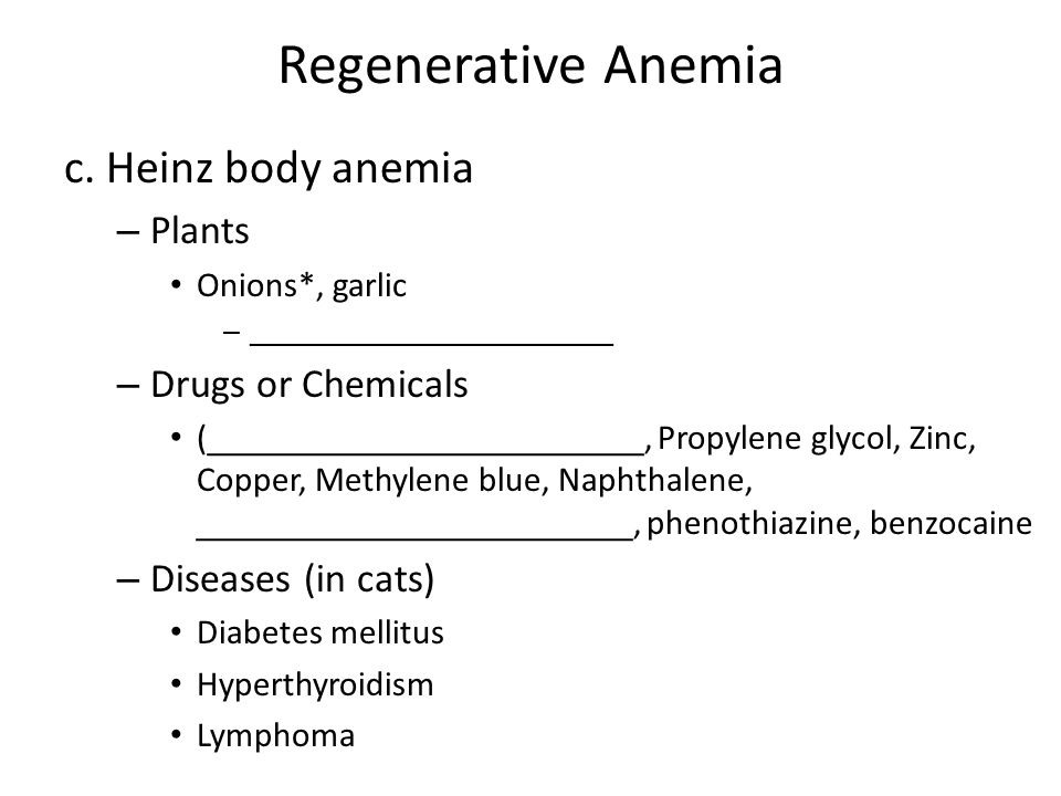 Regenerative Anemia c. Heinz body anemia Plants Drugs or Chemicals