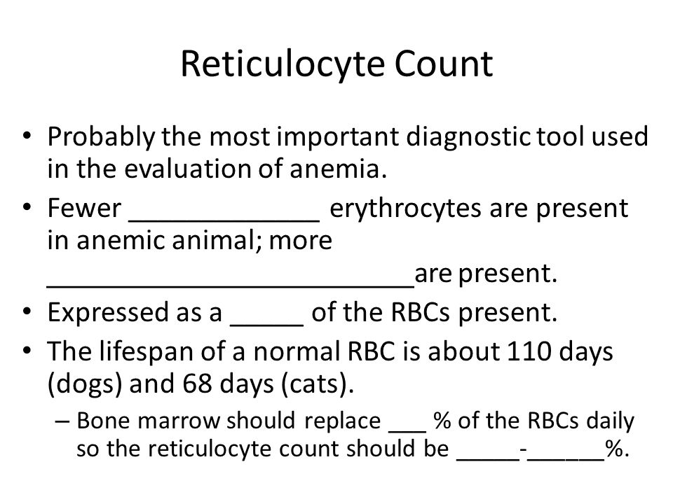 Reticulocyte Count Probably the most important diagnostic tool used in the evaluation of anemia.