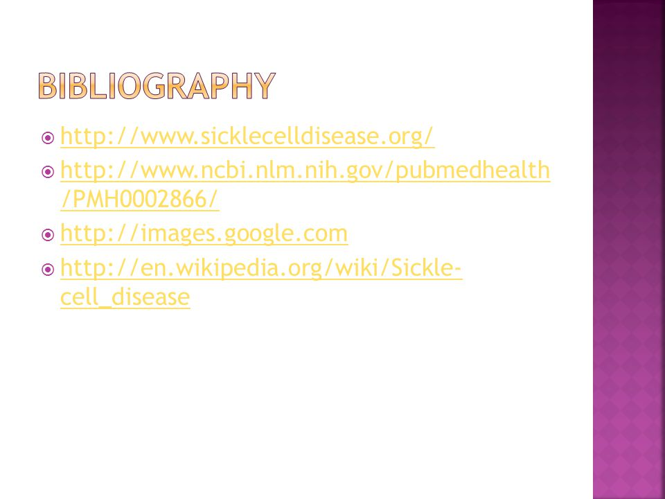 Bibliography http://www.sicklecelldisease.org/