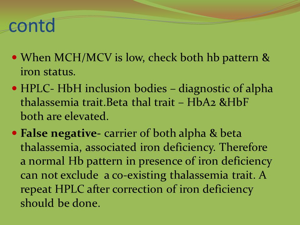 contd When MCH/MCV is low, check both hb pattern & iron status.