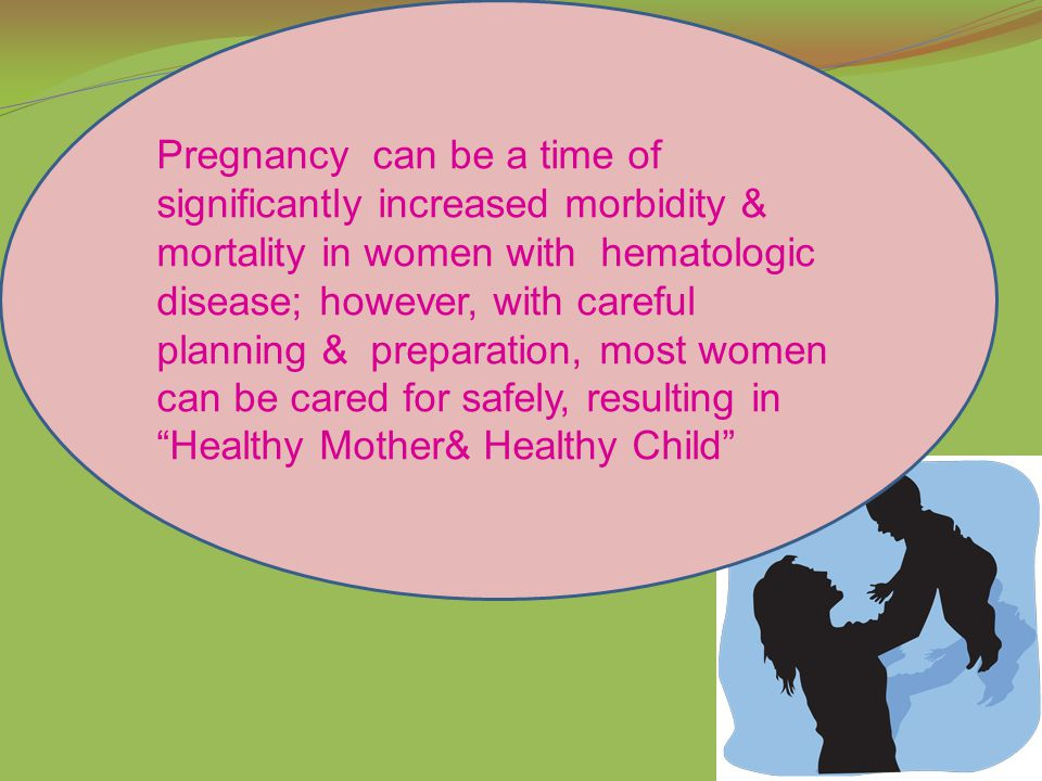 Pregnancy can be a time of significantly increased morbidity & mortality in women with hematologic disease; however, with careful planning & preparation, most women can be cared for safely, resulting in