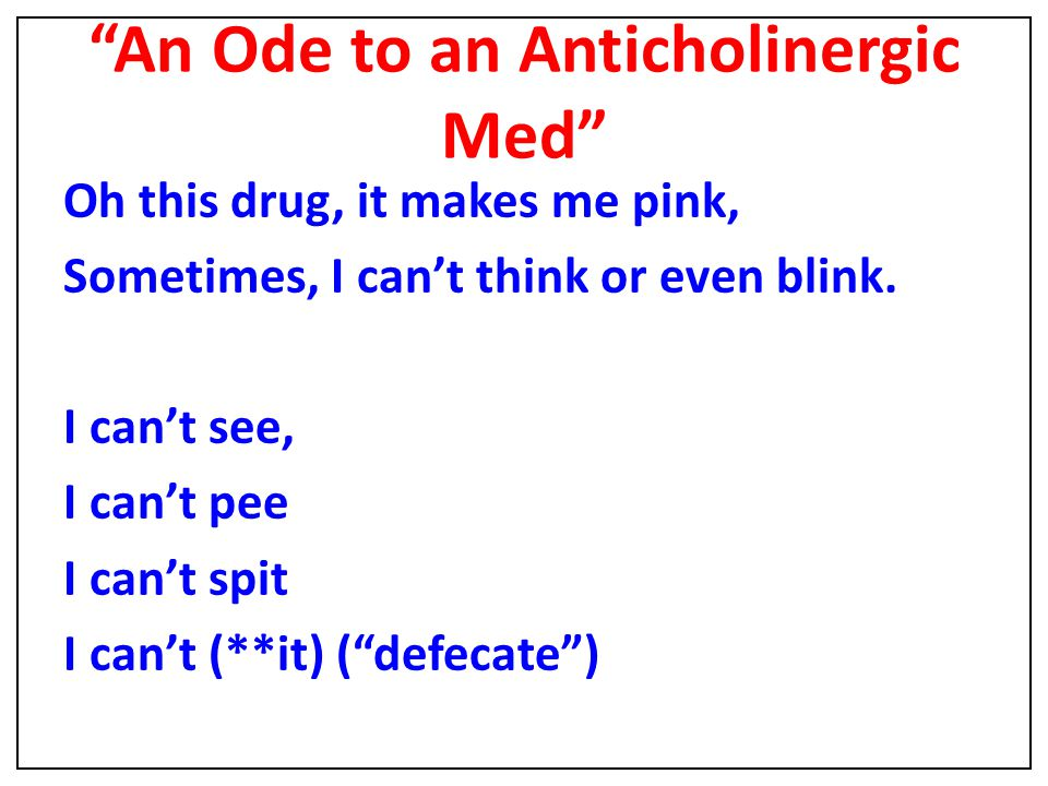 An Ode to an Anticholinergic Med